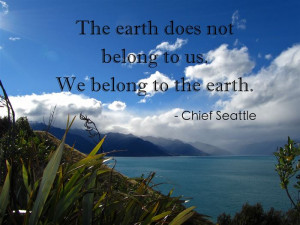 The Earth Does Not Belong To Us.. We Belong To The Earth…