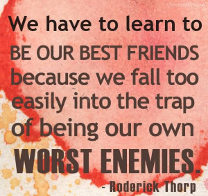We Have To Learn To Be Our Best Friends
