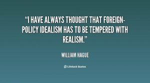 have always thought that foreign-policy idealism has to be tempered ...