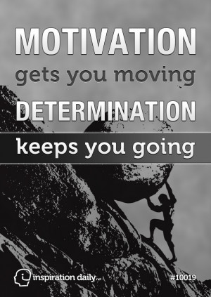Home — Quotes — Motivation gets you moving, determination keeps ...