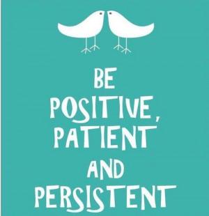 Positivity, patience, persistence