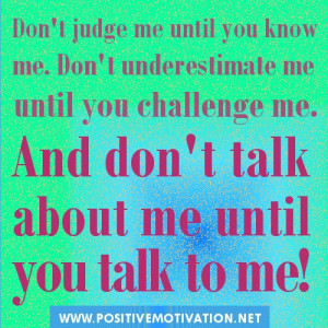 me until you know me. Don't underestimate me until you challenge me ...