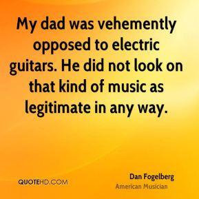 Dan Fogelberg - My dad was vehemently opposed to electric guitars. He ...