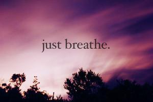 Just Breathe Quotes Tumblr Just Breathe Tumblr Quotes