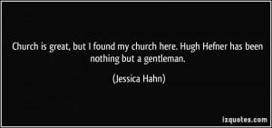 Church is great, but I found my church here. Hugh Hefner has been ...