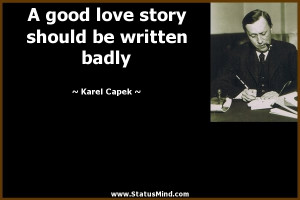 ... story should be written badly - Karel Capek Quotes - StatusMind.com