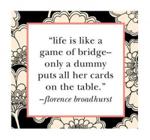 Life is like a game of bridge...