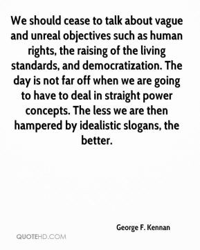 George F. Kennan - We should cease to talk about vague and unreal ...