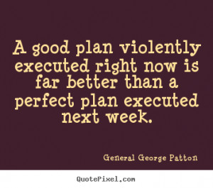 ... far better than a.. General George Patton great inspirational quotes