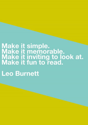 ... it inviting to look at. Make it fun to read. - Leo Burnett (Quote