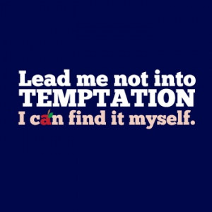 Lead me not into temptation