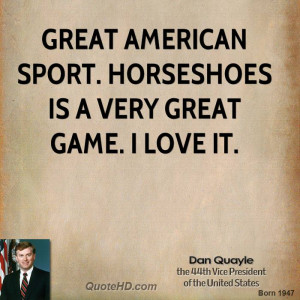 Great American sport. Horseshoes is a very great game. I love it.