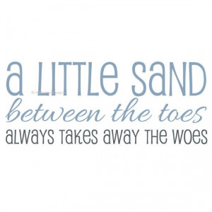 little sand between the toes always takes away the woes www ...