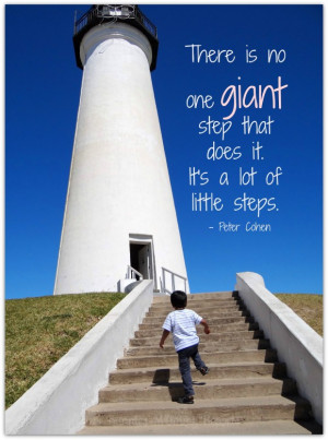 ... little steps. - Peter Cohen quote @ Energizer Bunnies' Mommy Reports