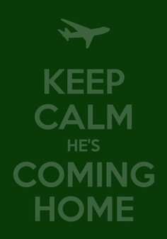 Keep Calm He's Coming Home.