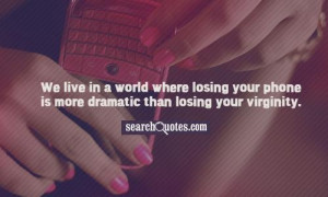 We live in a world where losing your phone is more dramatic than ...
