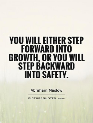 ... into growth, or you will step backward into safety Picture Quote #1