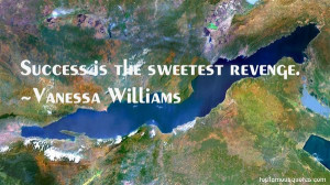 Success is the sweetest revenge quot Vanessa Williams