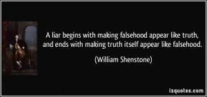 liar begins with making falsehood appear like truth, and ends with ...
