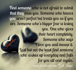 find someone who is not afraid to admit that they miss you someone who ...