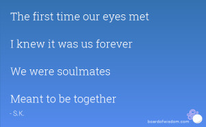 The first time our eyes met I knew it was us forever We were soulmates ...