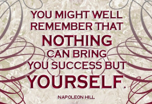 ... can bring you success but yourself. Napoleon Hill #quote #taolife