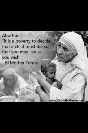Mother Teresa Pro-Life Quotes | People like to quote Mother Teresa ...