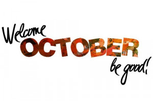 Welcome October... be good!