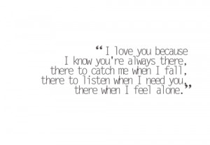 love you because i know you're always there, there to catch me when ...