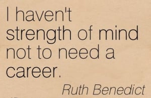 Good Career Quote by Ruth Benedict I Haven t Strength Of Mind Not To