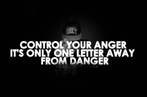 control your anger because it's just one letter away from