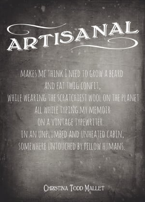 note about artisanal i chose it over artisan because i associate the ...