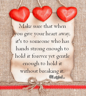 Make sure that when you give your heart away, it's to someone who ...