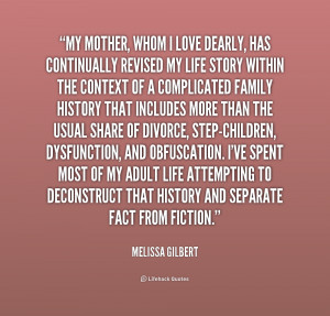 My mother, whom I love dearly, has continually revised my life ...