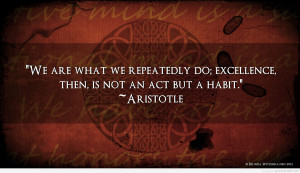 We-are-what-we-repeatedly-do.-Excellence-then-is-not-an-act-but-a ...