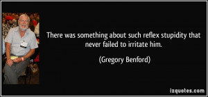 There was something about such reflex stupidity that never failed to ...