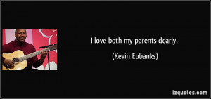 quote-i-love-both-my-parents-dearly-kevin-eubanks-59083.jpg
