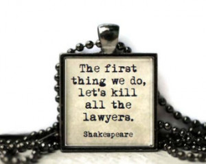 Shakespeare quote lawyer quote kill all the lawyers resin necklace or ...