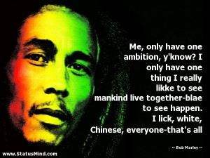 ... , Chinese, everyone-that's all - Bob Marley Quotes - StatusMind.com