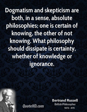 Dogmatism and skepticism are both, in a sense, absolute philosophies ...