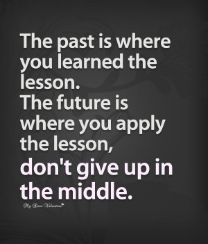 Inspirational Quotes- The past is where you learned the lesson