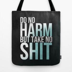 Do no harm, but take no shit