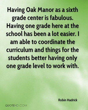 Having Oak Manor as a sixth grade center is fabulous. Having one grade ...