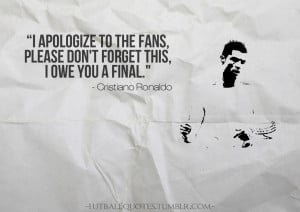 "... Fans,Please Don't Forget This,I Owe You A Final"" ~ Football Quote"