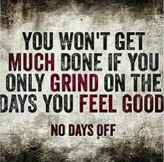 grind more life quotes day off weightloss motivation grind harder ...