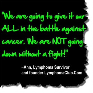 ... cancer. We are NOT going down without a fight!