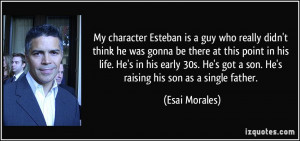 Single Father Quotes My character esteban is a guy