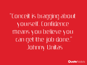 Conceit is bragging about yourself. Confidence means you believe you ...
