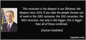 ... recession, the 1991 recession, the 2001 recession, not only is this