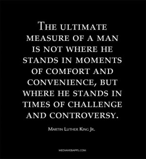 The ultimate measure of a man is not where he stands in moments of ...
